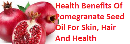 Health Benefits Of Pomegranate Seed Oil For Skin, Hair And Health