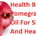 Health Benefits and uses of Pomegranate Seed Oil For Skin Pomegranate Seed Oil for Hair And Health
