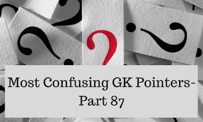 Most Confusing GK Pointers- Part 87