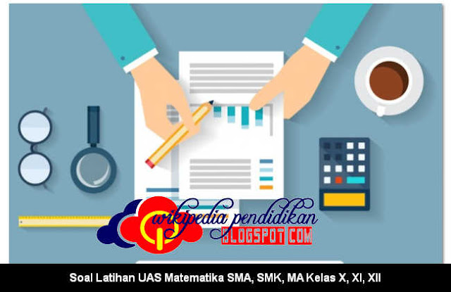 Soal Latihan UAS Matematika SMA, SMK, MA Kelas X, XI, XII