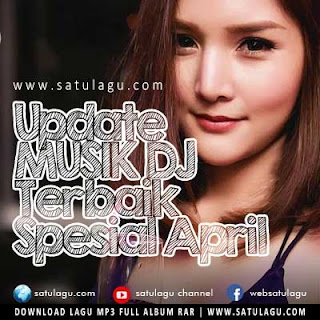 Download Update Lagu DJ Remix Mp3 Terbaru Edisi April