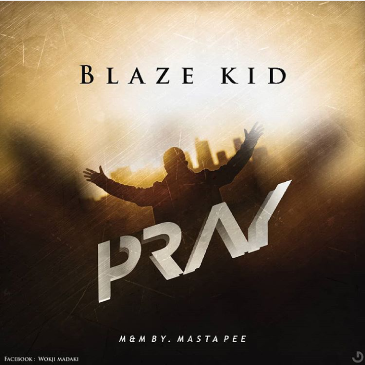 [Music] BlazeKid – Pray  (prod. Masta pee) #Arewapublisize