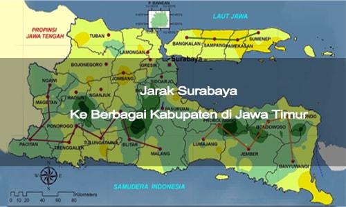 Jarak Kota Surabaya Ke Berbagai Kabupaten di Jawa Timur ...
