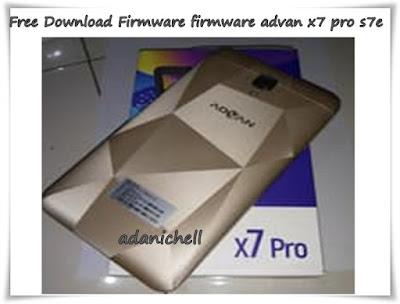 Free Download Firmware firmware advan x7 pro s7e