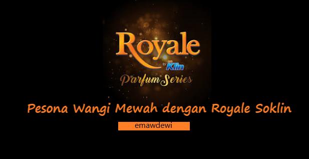 Pesona Wangi Mewah dengan Royale Soklin - emawdewi