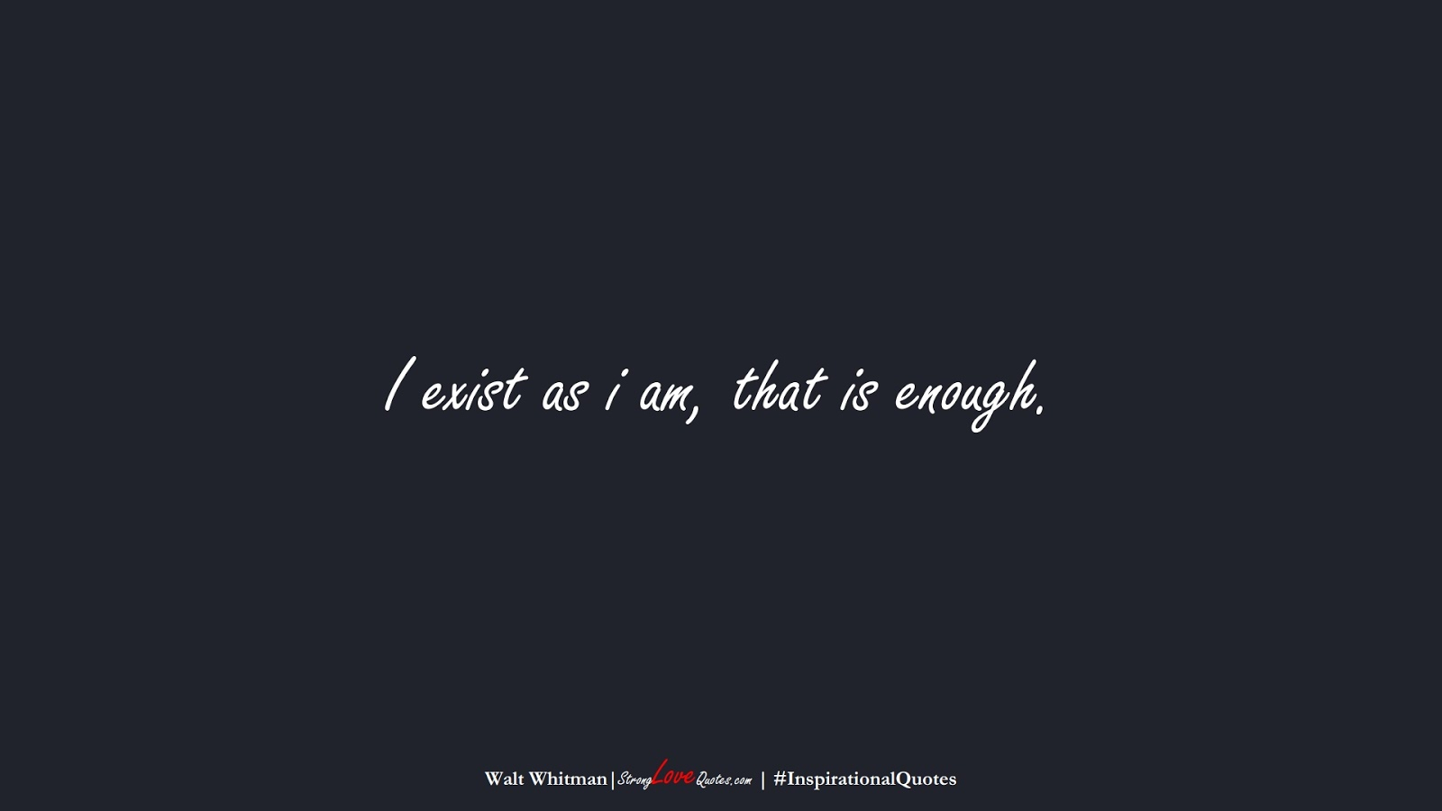 I exist as i am, that is enough. (Walt Whitman);  #InspirationalQuotes