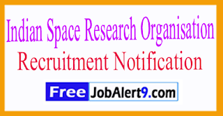 ISRO Indian Space Research Organisation Recruitment Notification 2017 Last Date 31-07-2017