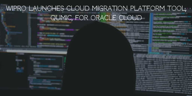 Wipro Launches Cloud Migration Platform tool, QuMiC, for Oracle Cloud