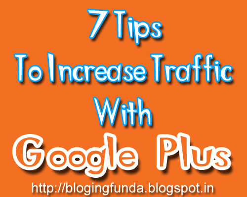 To increase blog traffic, use google plus a fresh post by BloggingFunda