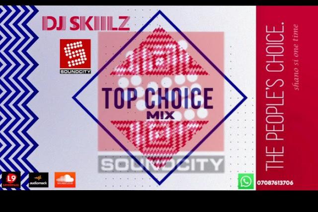 {Mixtape - Mp3} Dj Skiilz Soundcity Top Choice Mix