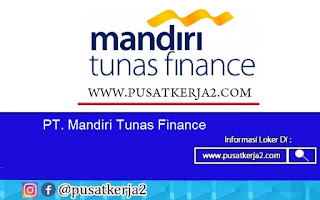Lowongan Kerja SMA SMK D3 S1 Agustus 2020 PT Mandiri Tunas Finance