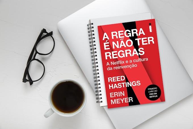 A Regra é Não Ter Regras | Reed Hastings & Erin Meyer