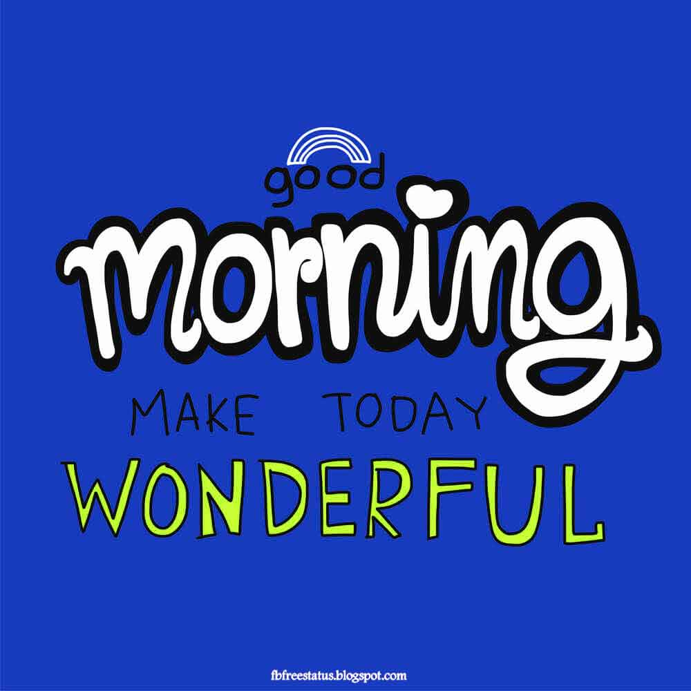 Good Morning, Make today wonderful.