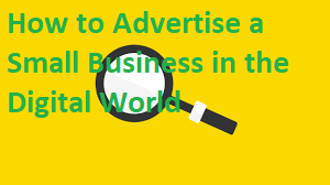 How to Advertise a Small Business in the Digital World
