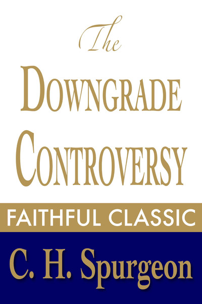 Charles Spurgeon-The Downgrade Controversy-