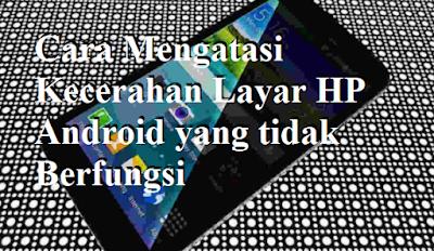 Cara Mengatasi Kecerahan Layar HP Android yang tidak Berfungsi