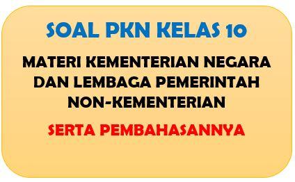 Soal PKn Kelas 10 Materi Kementerian Negara dan Lembaga Pemerintah Non-Kementerian