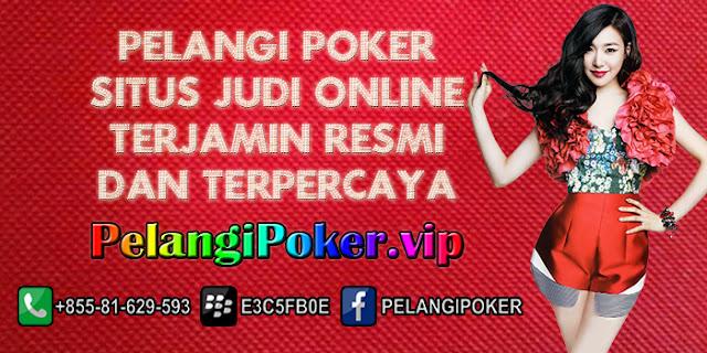Pelangi-Poker-Situs-Judi-Online-Terjamin-Resmi-dan-Terpercaya