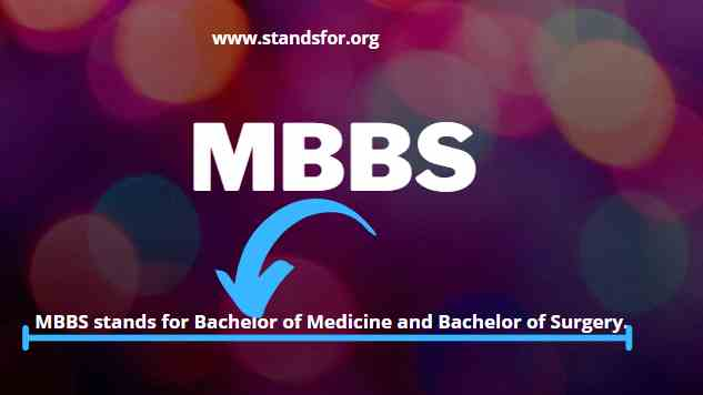 MBBS-MBBS stands for Bachelor of Medicine and Bachelor of Surgery.