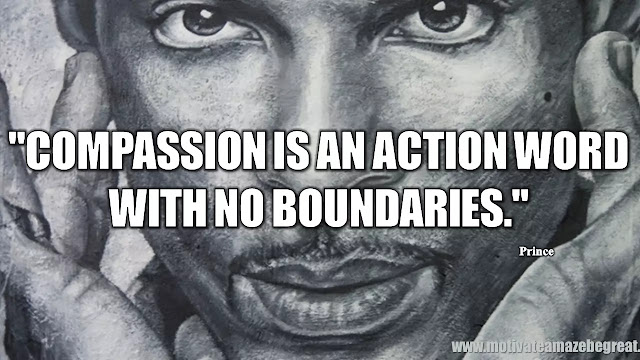 """Prince Quotes: """"Compassion is an action word with no boundaries."""" - Prince"""