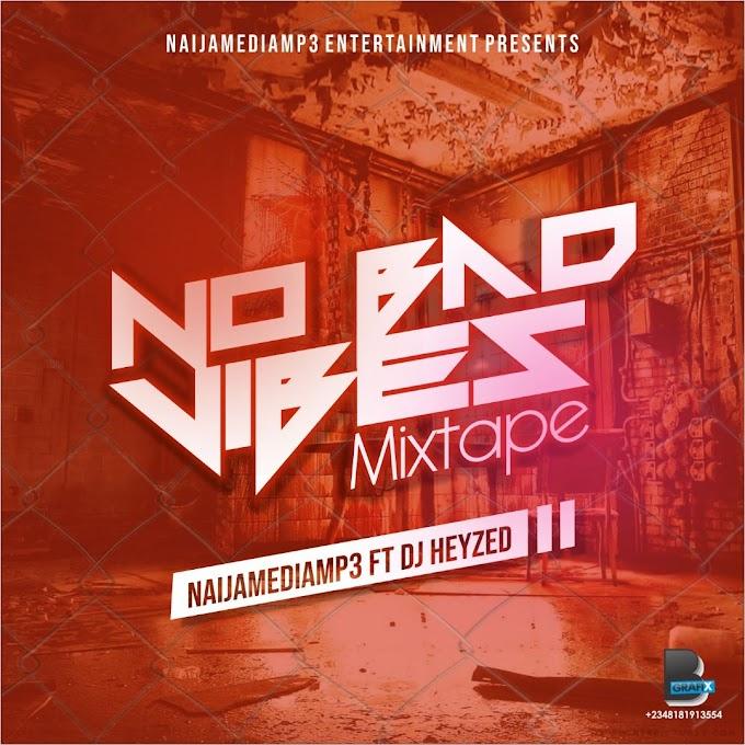 [MIXTAPE] Naijamediamp3 X DJ Heyzed -No Bad Vibes