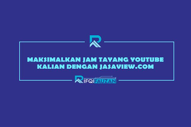 MAKSIMALKAN JAM TAYANG YOUTUBE KALIAN DENGAN JASAVIEW.COM