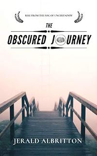 The Obscured Journey: Rise from the Fog of Uncertainty by Jerald Albritton