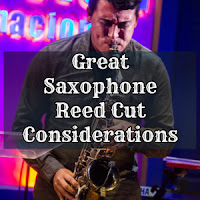 Great Saxophone Reed Cut Considerations