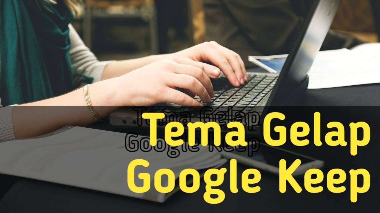 Cara Mengaktifkan Tema Gelap Google Keep
