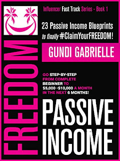 Passive Income Freedom: 23 Passive Income Blueprints: Go Step-by-Step from Complete Beginner to $5,000-10,000/mo in the next 6 Months! by Gundi Gabrielle