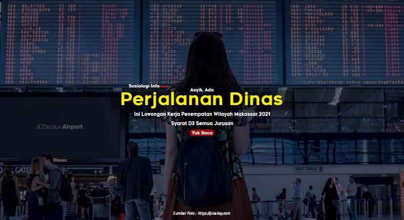 Asyik, Ada Perjalanan Dinas, Ini Lowongan Kerja Penempatan Wilayah Makassar 2021, Syarat D3 Semua Jurusan