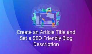 Create an Article Title and Set a SEO Friendly Blog Description