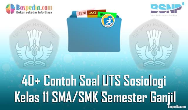 40+ Contoh Soal UTS Sosiologi Kelas 11 SMA/SMK Semester Ganjil Terbaru