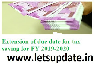 PPF, ELSS, Sukanya Samriddhi Yojana, NSC, NPS, etc. for the FY2019-20 to claim tax relief, letsupdate, sax saving updates,  extension of due date for FY 2019-20.
