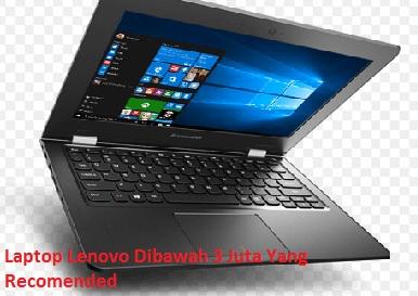 Laptop Lenovo Dibawah 3 Juta Yang Recomended