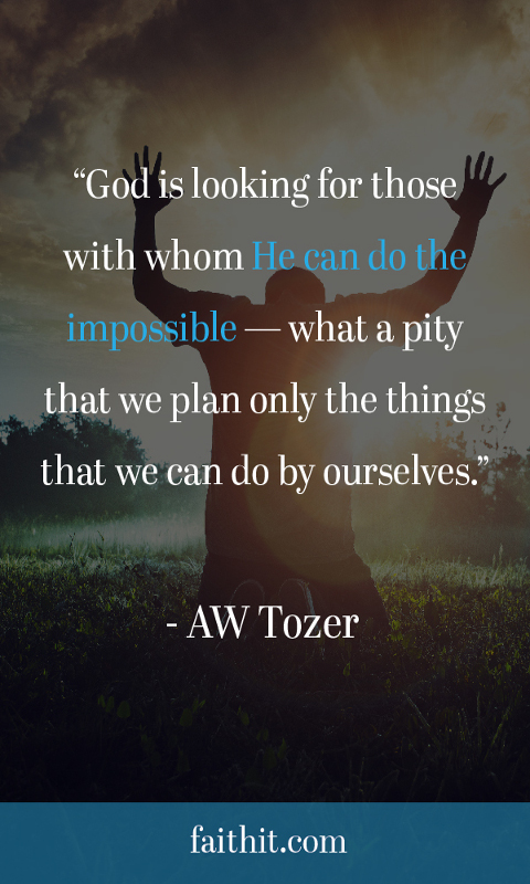 """""""God is looking for people thru whom He can do the impossible. What a pity we plan only things we can do by ourselves"""""""