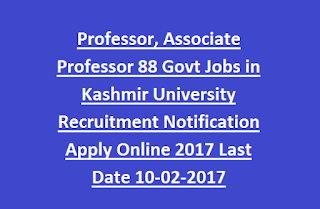 Professor, Associate Professor 88 Govt Jobs in Kashmir University Recruitment Notification Apply Online 2017 Last Date 10-02-2017