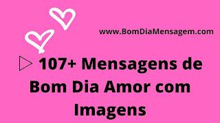 107+ Mensagens de Bom Dia Amor para whatsapp