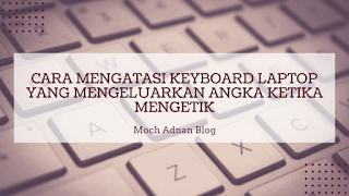 Cara Mengatasi Keyboard Laptop Yang Mengeluarkan Angka Ketika Mengetik