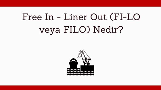 Free In - Liner Out (FI-LO veya FILO) Nedir?