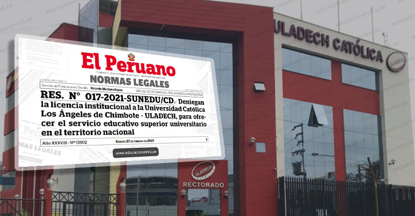 SUNEDU deniega licencia institucional a la Universidad Católica Los Ángeles de Chimbote - ULADECH (RES. N° 017-2021-SUNEDU/CD)