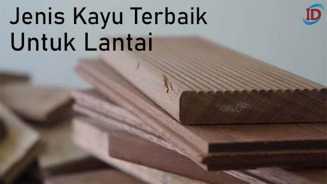 Jenis kayu Terbaik untuk Lantai parket solid