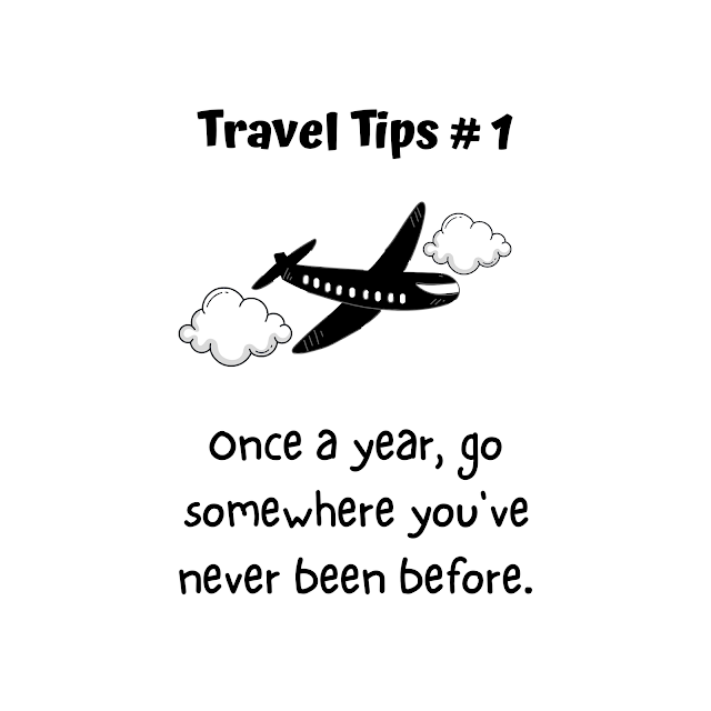 Travel Tip #1: Once a year, go somewhere you've never been before