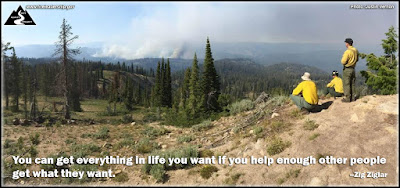 You can get everything in life you want if you help enough other people get what they want.  – Zig Ziglar (Wildland firefighters watching a wildfire from afar)