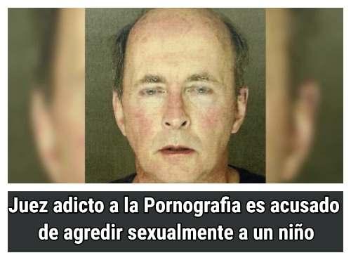 Juez adicto al Porno acusado de agredir sexualmente a un niño