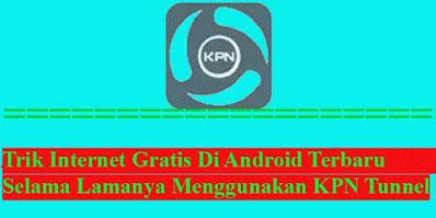 Trik-Internet-Gratis-Android-Terbaru-Selama-Lamanya-Menggunakan-KPN-Tunnel