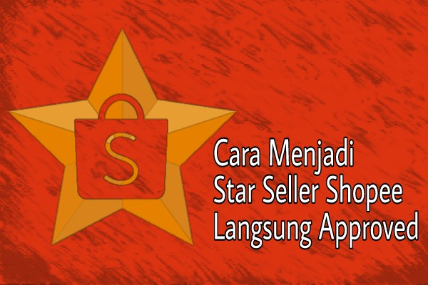 Cara Menjadi Star Seller Shopee Langsung Di Approved