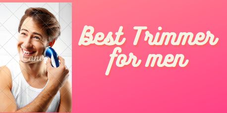 Top 7 Best Trimmer for men