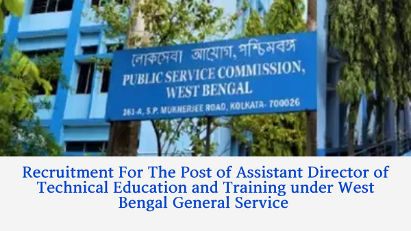 Recruitment For The Post of Assistant Director of Technical Education and Training under West Bengal General Service