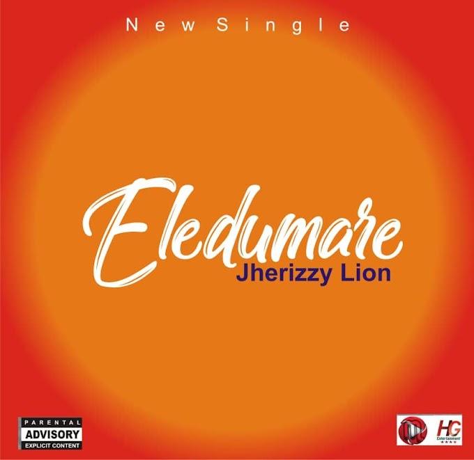 [Music] Jherizzy Lion - Eledumare (Freestyle)